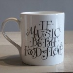 """If Music be The Food of Love"" Mug"